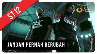 Video ST12 - Jangan Pernah Berubah | Official Video Clip MP3, 3GP, MP4, WEBM, AVI, FLV Desember 2018