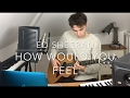 Ed Sheeran - How Would You Feel / Lego House - Cover (Lyrics and Chords)