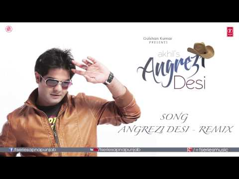 Video Angrezi Desi  - Remix Full Audio Song | Akhil | JSL Singh download in MP3, 3GP, MP4, WEBM, AVI, FLV January 2017
