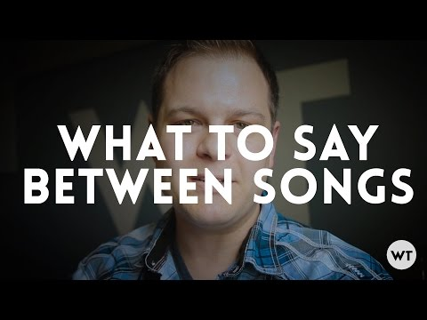 Worship Leaders: What to say between songs