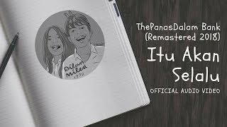 The PanasDalam Bank (Remastered 2018) - Itu Akan Selalu (Official Video Audio)