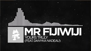 [Electronic] - Mr FijiWiji - Yours Truly (feat. Danyka Nadeau) [Monstercat Release]