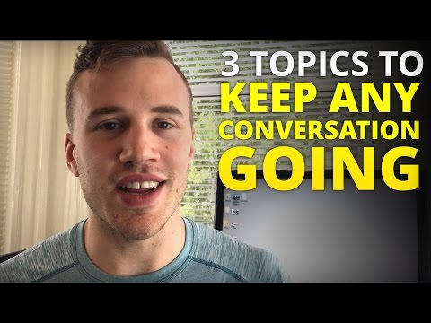 How to Keep a Conversation Going: 3 Easy Topics