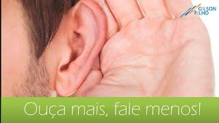 Ouça mais, fale menos!
