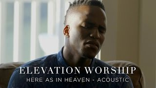 Here As In Heaven   Acoustic   Elevation Worship