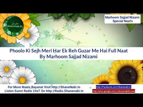 Video Marhoom Sajjad Nizami Naat's Phoolo Ki Sejh Meri Har Ek Reh Guzar Mein Hai Full Naat Sajjad Nizami download in MP3, 3GP, MP4, WEBM, AVI, FLV January 2017