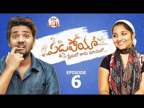 Padipoya ( Premalo Kaadu Maayalo) - Episode #6 || Rom-Com Web Series ||  What The Lolli