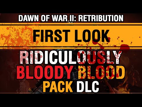 First Look: The Ridiculously Bloody Blood Pack DLC (Dawn of War 2: Retribution)