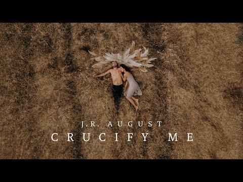 J.R. August - Crucify Me