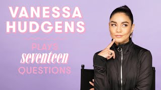 Vanessa Hudgens Reveals if She Will Be in High School Musical 4 and More | 17 Questions by Seventeen Magazine