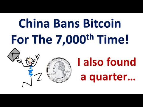 China Bans Bitcoin! In Other News I Found A Quarter…