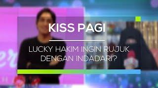 Video Lucky Hakim Ingin Rujuk Dengan Indadari? - Kiss Pagi MP3, 3GP, MP4, WEBM, AVI, FLV September 2017