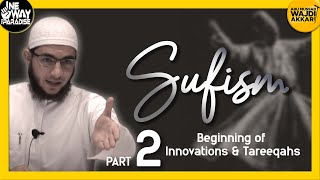 Sufism 2/12 (Beginning of Innovations&Tareeqahs)