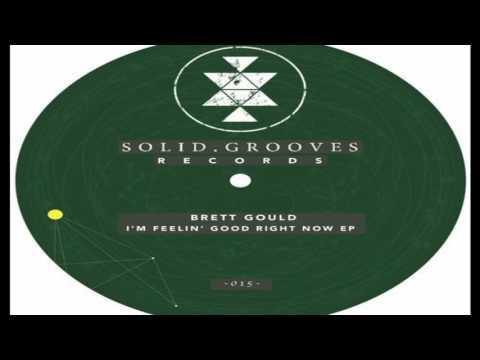 Brett Gould - I'm Feelin' Good Right Now (Original Mix)