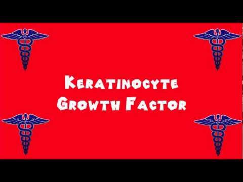 Pronounce Medical Words ― Keratinocyte Growth Factor