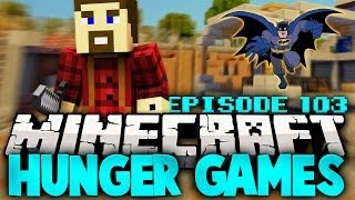 "Minecraft Hunger Games: ""Sick Batman!"" - Ep 103"