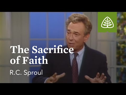 The Sacrifice of Faith: The Classic Collection with R.C. Sproul