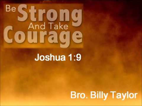 Be Strong & Take Courage - Joshua 1:9