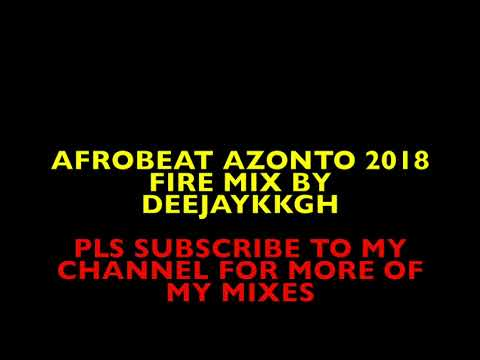 🔥afrobeat Azonto 2018 Fire Mix By Deejaykkgh🔥