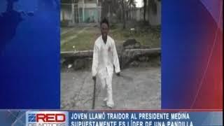 Joven que llamó traidor al presidente Medina supuestamente es líder de una pandilla