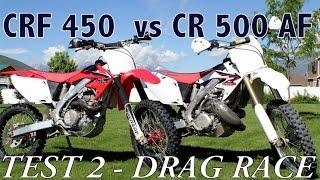 2. CRF450 vs CR500AF - Test 2 - Drag race