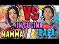 MAMMA VS PAPA' IN CUCINA!