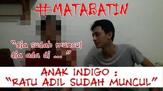 Video #MataBatin Anak Indigo: Ratu Adil Sudah Muncul di Indonesia MP3, 3GP, MP4, WEBM, AVI, FLV Mei 2019