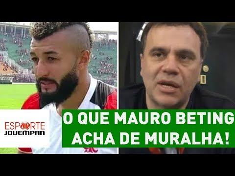OLHA o que MAURO BETING acha de MURALHA!
