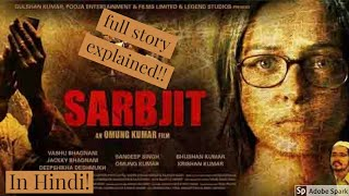 Sarbjit(2016) fully explained in 11 minutes