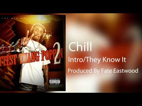 Chill - Intro/They Know It (Produced by Fate Eastwood) Hottest Thang Poppin 2