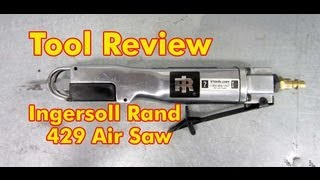 TOOL REVIEW - Ingersoll Rand Reciprocating Air Saw Model 429