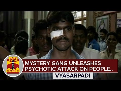 Mystery-gang-unleashes-psychotic-attack-on-common-people-Vyasarpadi-Thanthi-TV
