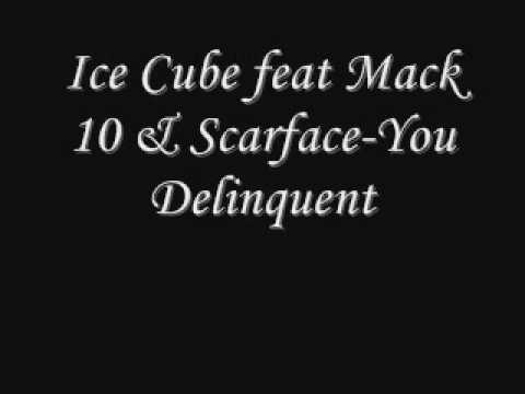 , title : 'Ice Cube feat Mack 10 & Scarface-You Delinquent'