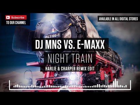 DJ MNS vs. E-MaxX - Night Train (Harlie & Charper Remix Edit)