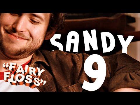 Sandy - FAIRY FLOSS Episode 9