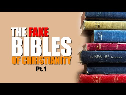 THE FAKE BIBLES OF CHRISTIANITY, PT. 1