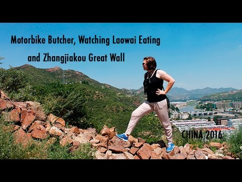 TRAVEL VLOG CHINA: Motorbike Butcher, Watching Laowai Eating and Zhangjiakou Great Wall
