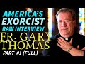 REAL EXORCIST - Fr Gary Thomas - UNCUT Interview #1
