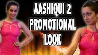 AASHIQUI 2 - Shraddha's NEW HOT LOOK