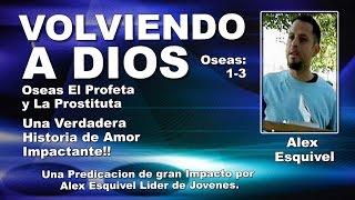 Alex Esquivel: VOLVIENDO A DIOS - Testimonios Cristianos Impactantes - Testimonios Cristianos -