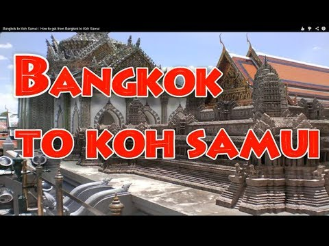 ประเทศไทย, Bangkok to Koh Samui : How to get from Bangkok to Koh Samui