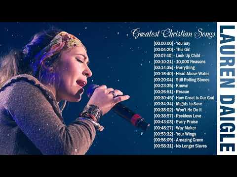 Lauren Daigle Best Playlist Gospel Worship Songs 2020   Top 100 Praise and Worship Songs