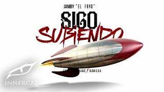 Download Lagu Jamby El Favo - Sigo Subiendo (Prod. Dj Blass & Alba E.D.V.) Mp3