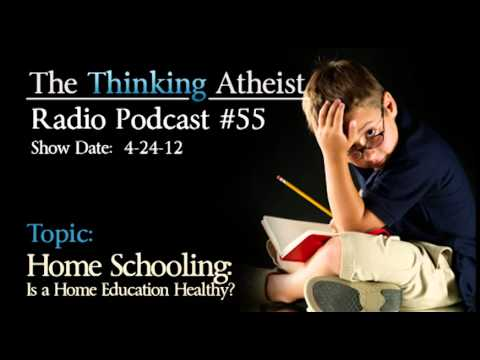 Home Schooling: Is a Home Education Healthy - The Thinking Atheist Radio Podcast #55 (видео)