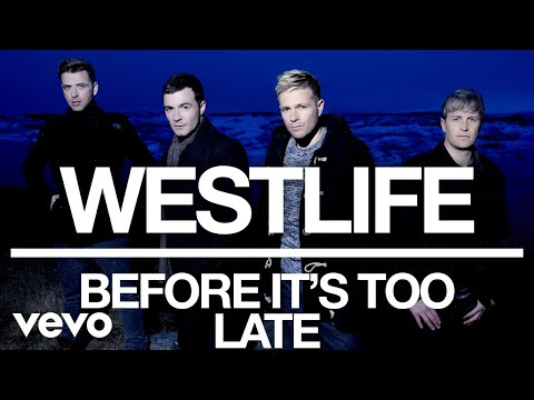 Westlife - Before It's Too Late (Official Video) - Thời lượng: 4 phút, 11 giây.
