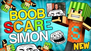 SCARE SIMON! - THE BRAND NEW BOOB SCARE TROLL - Minecraft Trolling Youtubers with Minecraft Mods