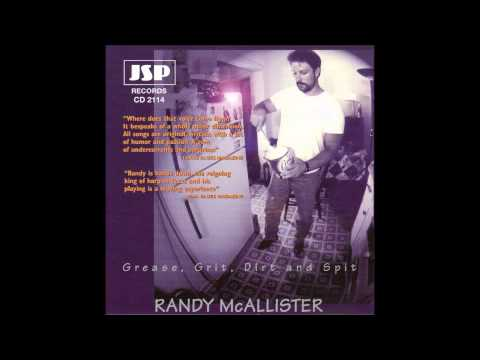 Randy McAllister - Grease, Grit, Dirt and Spit -