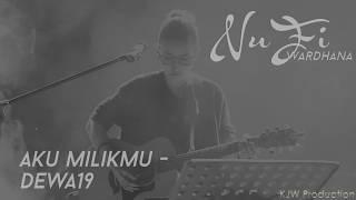 Video Nufi Wardhana | Dewa19 - Aku Milikmu (cover) MP3, 3GP, MP4, WEBM, AVI, FLV Juli 2018