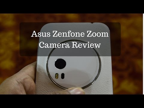 Asus Zenfone Zoom Camera Review With Camera Samples