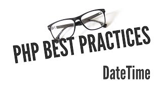 PHP Best Practices: DateTime (11/11)